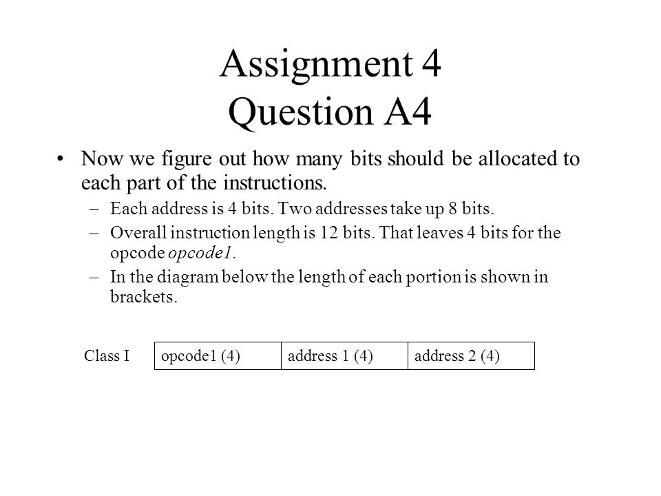 Assignment 4 Question A4 Now we figure out how many bits should be allocated to each part of the instructions.