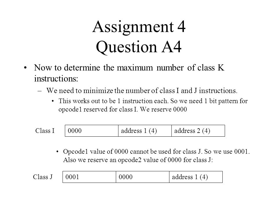 Assignment 4 Question A4 Now to determine the maximum number of class K instructions: We need to minimize the number of class I and J instructions.