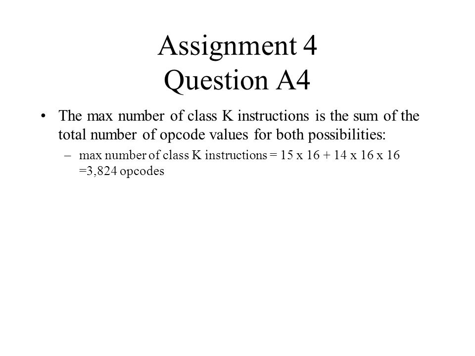 Assignment 4 Question A4 The max number of class K instructions is the sum of the total number of opcode values for both possibilities: