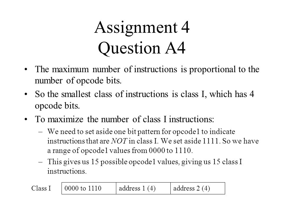 Assignment 4 Question A4 The maximum number of instructions is proportional to the number of opcode bits.