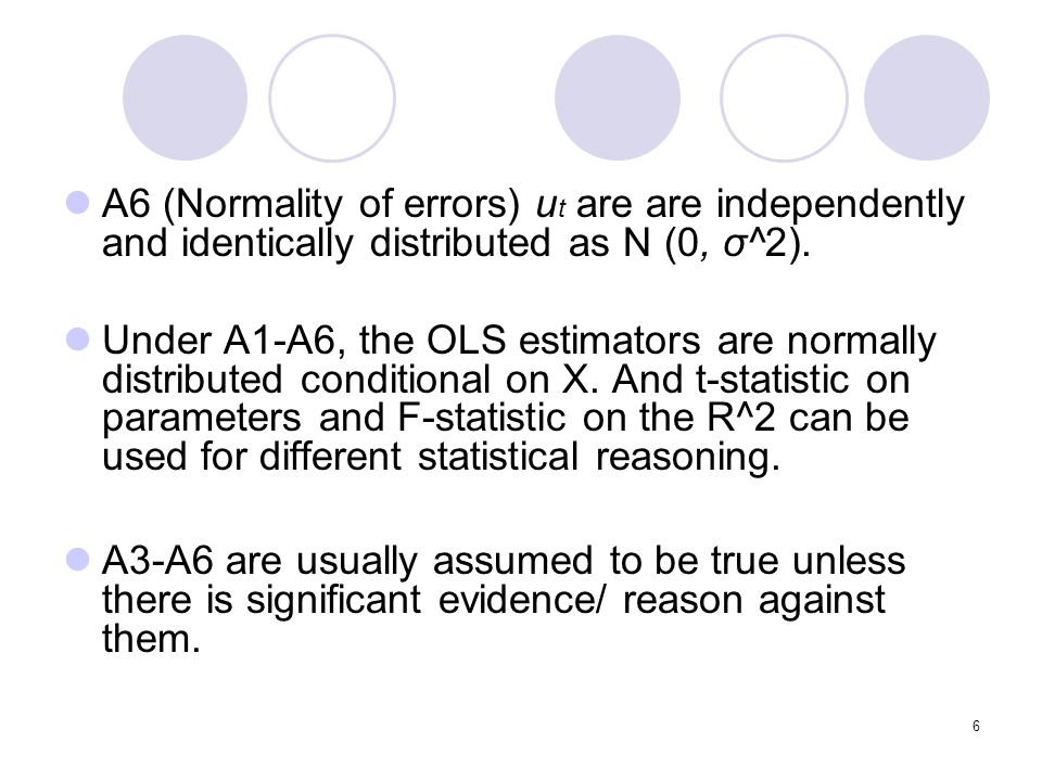 A6 (Normality of errors) ut are are independently and identically distributed as N (0, σ^2).