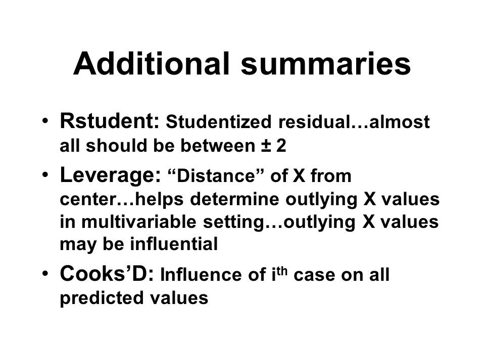 Additional summaries Rstudent: Studentized residual…almost all should be between ± 2.