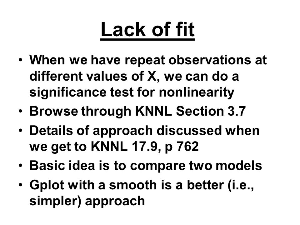 Lack of fit When we have repeat observations at different values of X, we can do a significance test for nonlinearity.