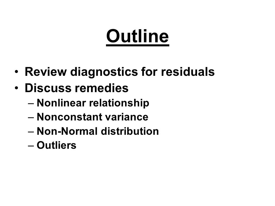 Outline Review diagnostics for residuals Discuss remedies