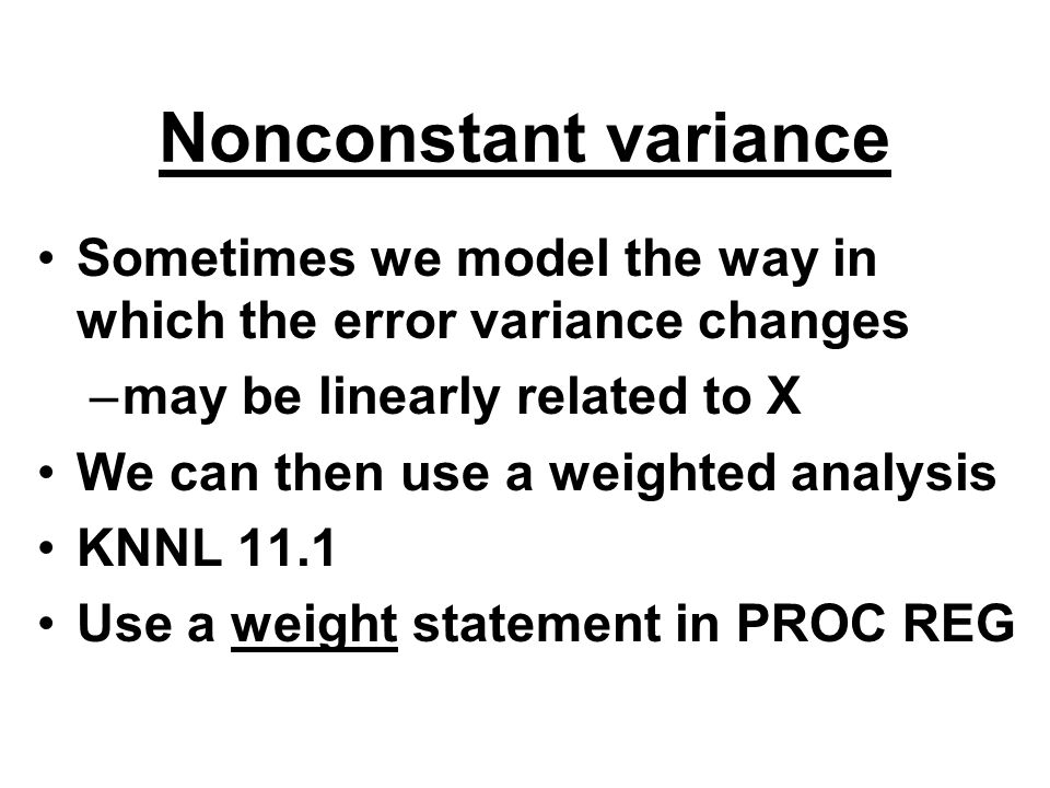 Nonconstant variance Sometimes we model the way in which the error variance changes. may be linearly related to X.