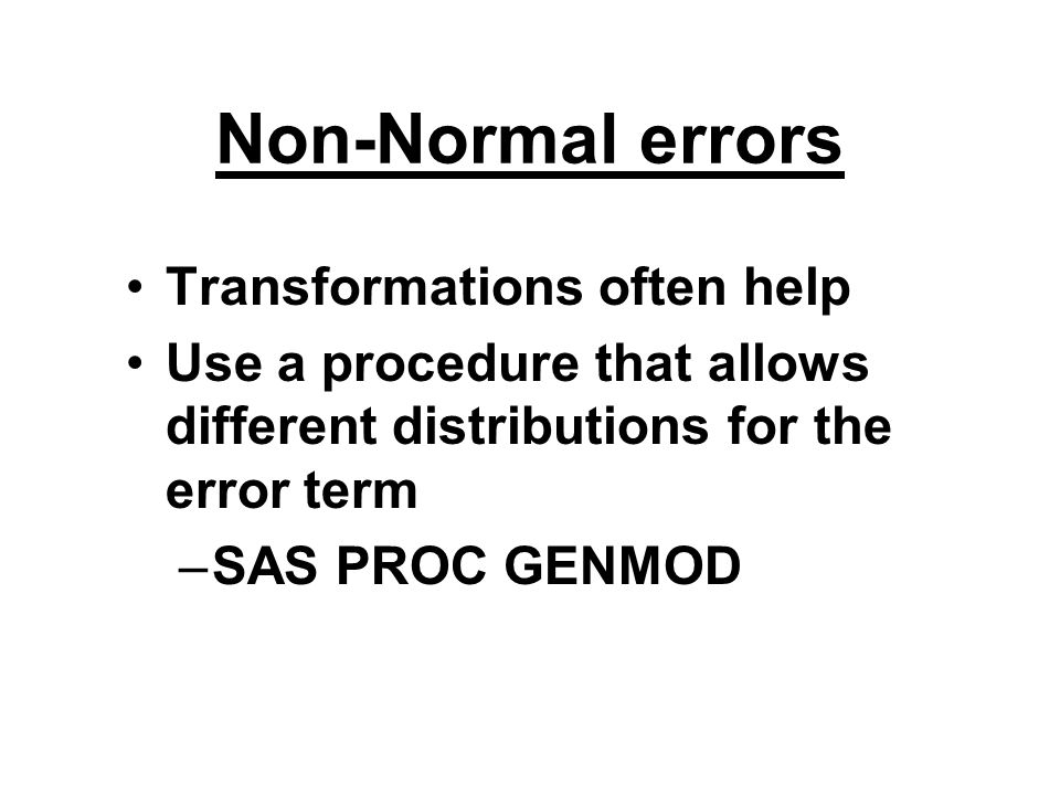 Non-Normal errors Transformations often help