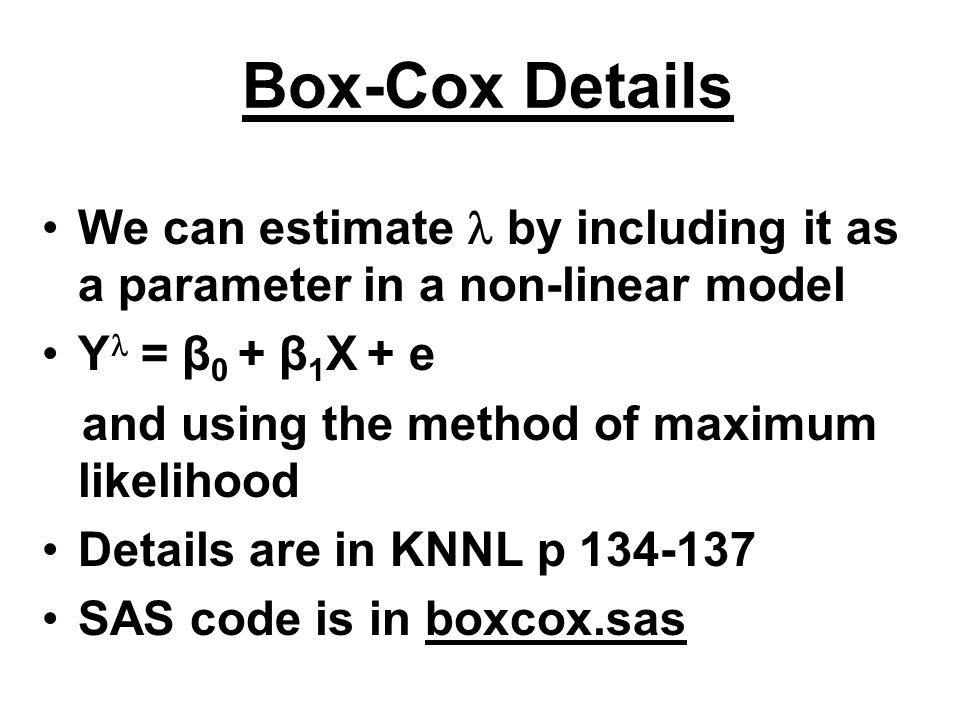 Box-Cox Details We can estimate  by including it as a parameter in a non-linear model. Y = β0 + β1X + e.