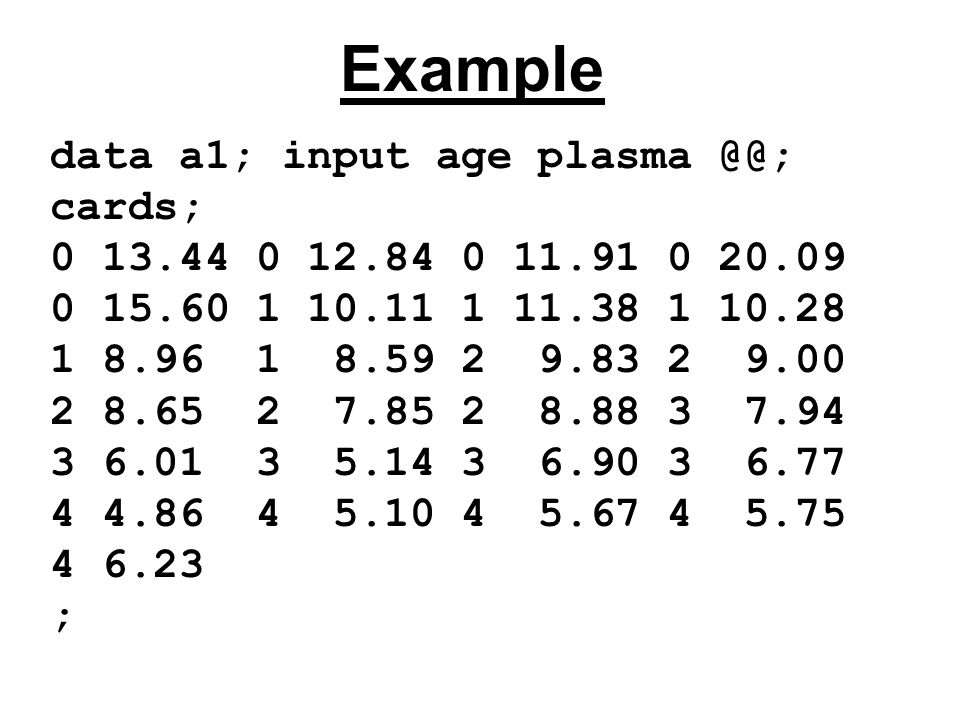 Example data a1; input age plasma @@; cards;