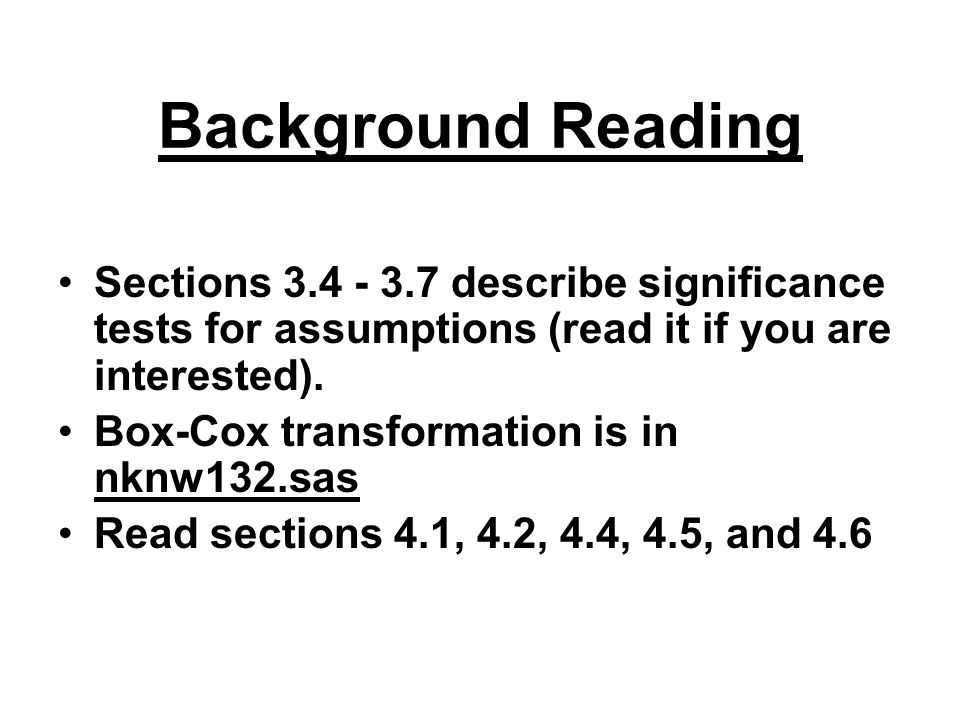 Background Reading Sections 3.4 - 3.7 describe significance tests for assumptions (read it if you are interested).