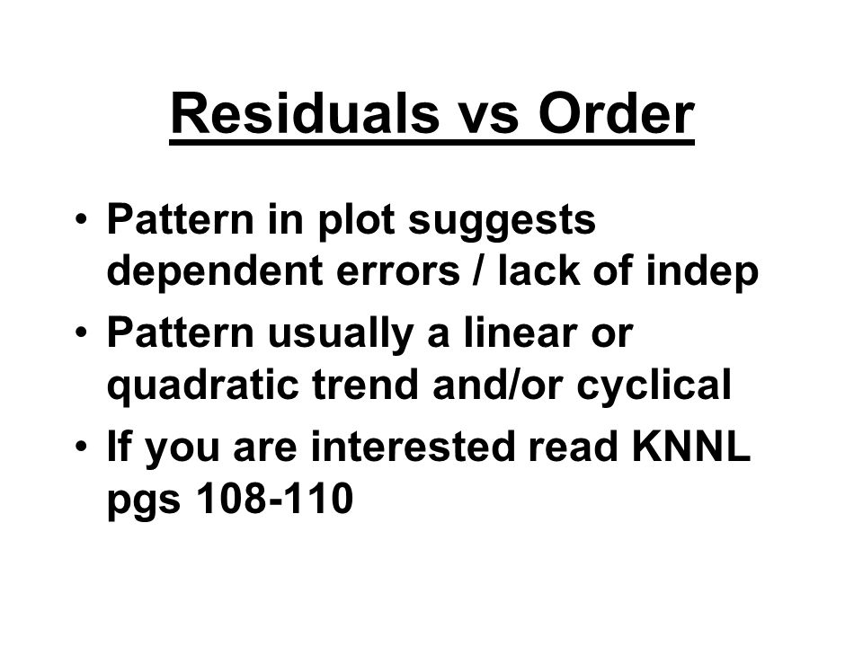 Residuals vs Order Pattern in plot suggests dependent errors / lack of indep. Pattern usually a linear or quadratic trend and/or cyclical.