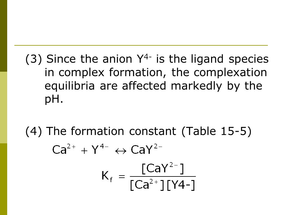 (3) Since the anion Y4- is the ligand species in complex formation, the complexation equilibria are affected markedly by the pH.