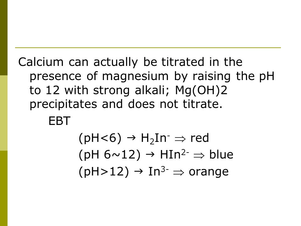 Calcium can actually be titrated in the presence of magnesium by raising the pH to 12 with strong alkali; Mg(OH)2 precipitates and does not titrate.