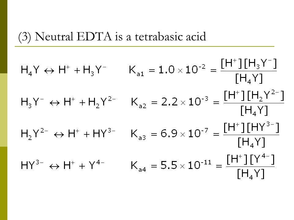 (3) Neutral EDTA is a tetrabasic acid