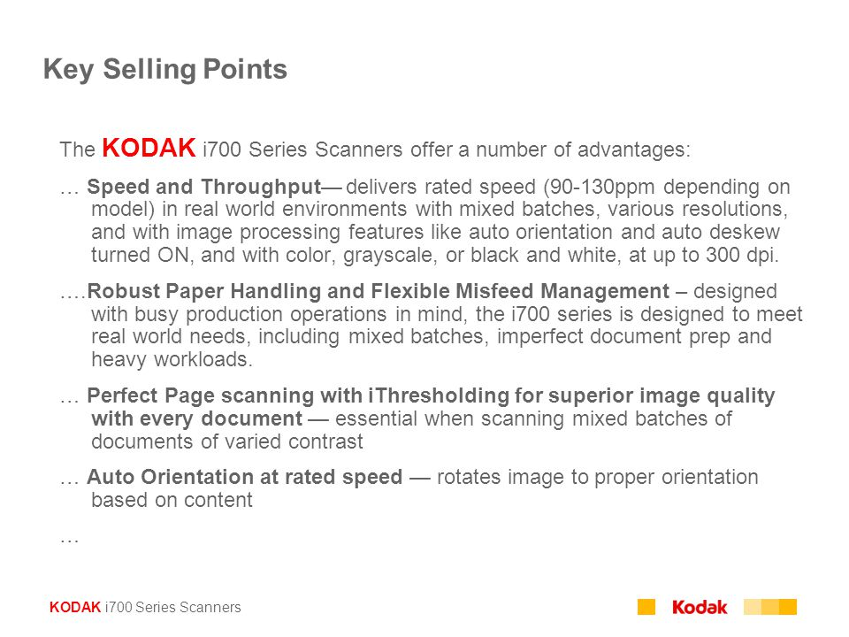 Key Selling Points The KODAK i700 Series Scanners offer a number of advantages: