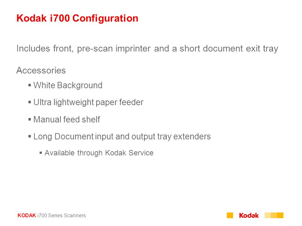 Kodak i700 Configuration Includes front, pre-scan imprinter and a short document exit tray. Accessories.