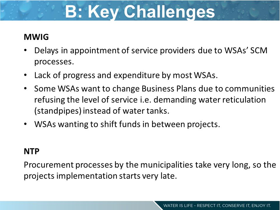 B: Key Challenges MWIG. Delays in appointment of service providers due to WSAs' SCM processes. Lack of progress and expenditure by most WSAs.