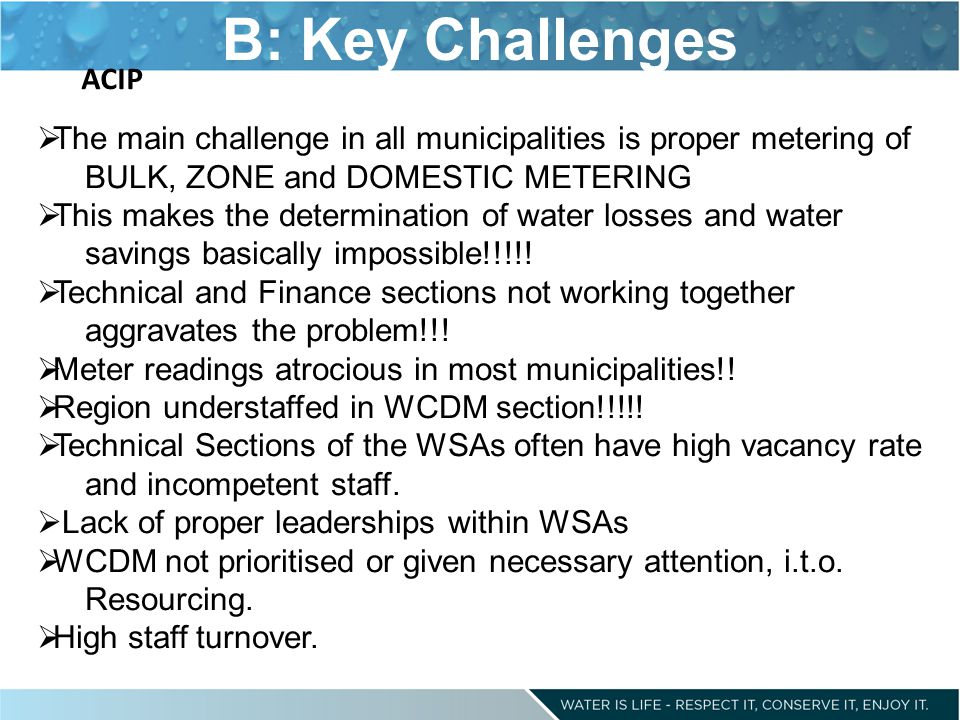 B: Key Challenges ACIP. The main challenge in all municipalities is proper metering of BULK, ZONE and DOMESTIC METERING.