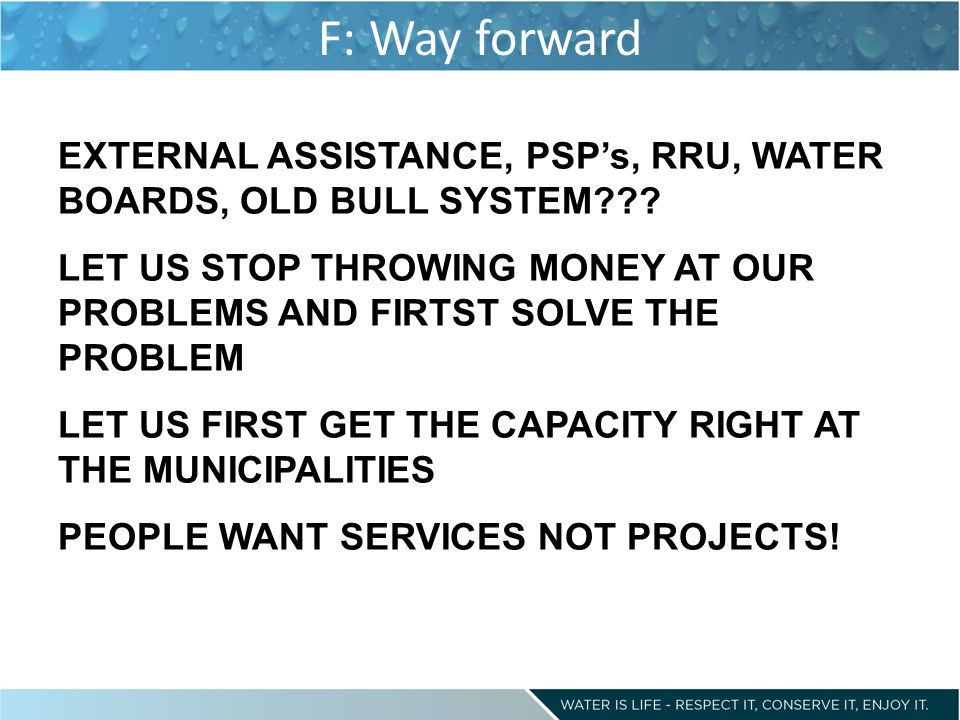 F: Way forward EXTERNAL ASSISTANCE, PSP's, RRU, WATER BOARDS, OLD BULL SYSTEM