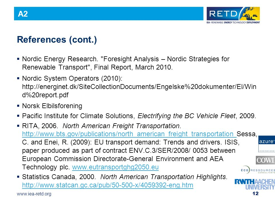 A2 References (cont.) Nordic Energy Research. Foresight Analysis – Nordic Strategies for Renewable Transport , Final Report, March 2010.