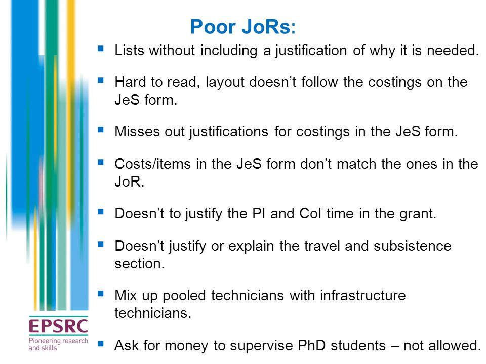 Poor JoRs: Lists without including a justification of why it is needed. Hard to read, layout doesn't follow the costings on the JeS form.