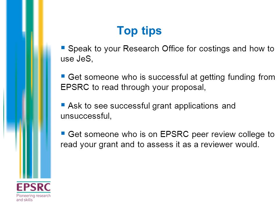Top tips Speak to your Research Office for costings and how to use JeS,