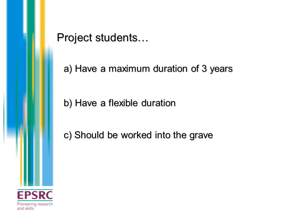 Project students… a) Have a maximum duration of 3 years