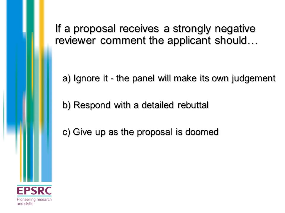 If a proposal receives a strongly negative reviewer comment the applicant should…