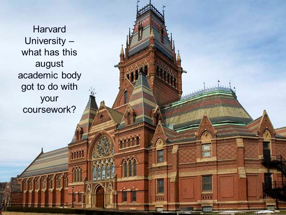 Harvard University – what has this august academic body got to do with your coursework