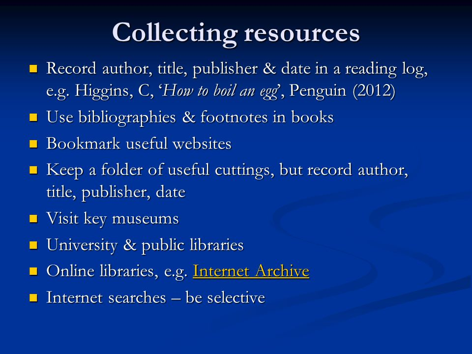 Collecting resources Record author, title, publisher & date in a reading log, e.g. Higgins, C, 'How to boil an egg', Penguin (2012)