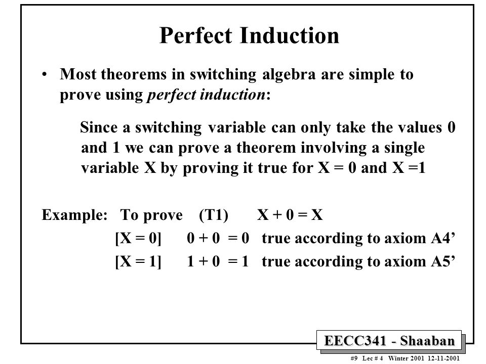 Perfect Induction Most theorems in switching algebra are simple to prove using perfect induction: