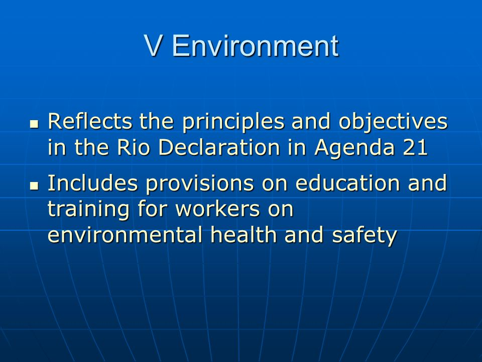 V Environment Reflects the principles and objectives in the Rio Declaration in Agenda 21.