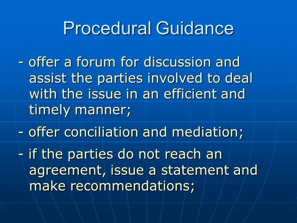 Procedural Guidance - offer a forum for discussion and assist the parties involved to deal with the issue in an efficient and timely manner;
