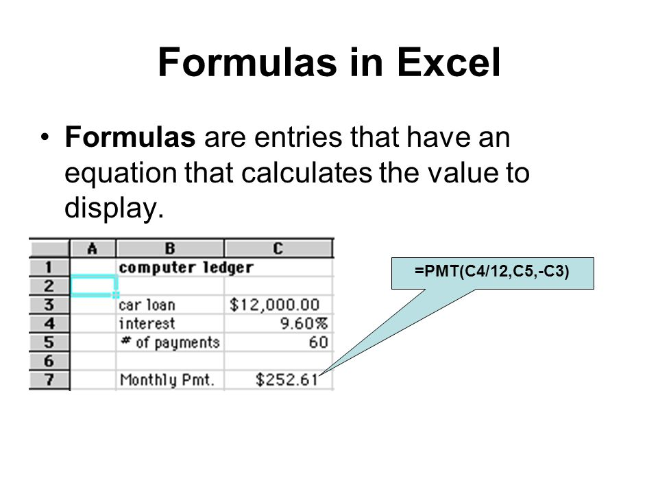 Formulas in Excel Formulas are entries that have an equation that calculates the value to display.