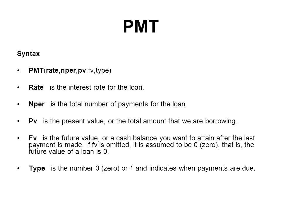 PMT Syntax PMT(rate,nper,pv,fv,type)