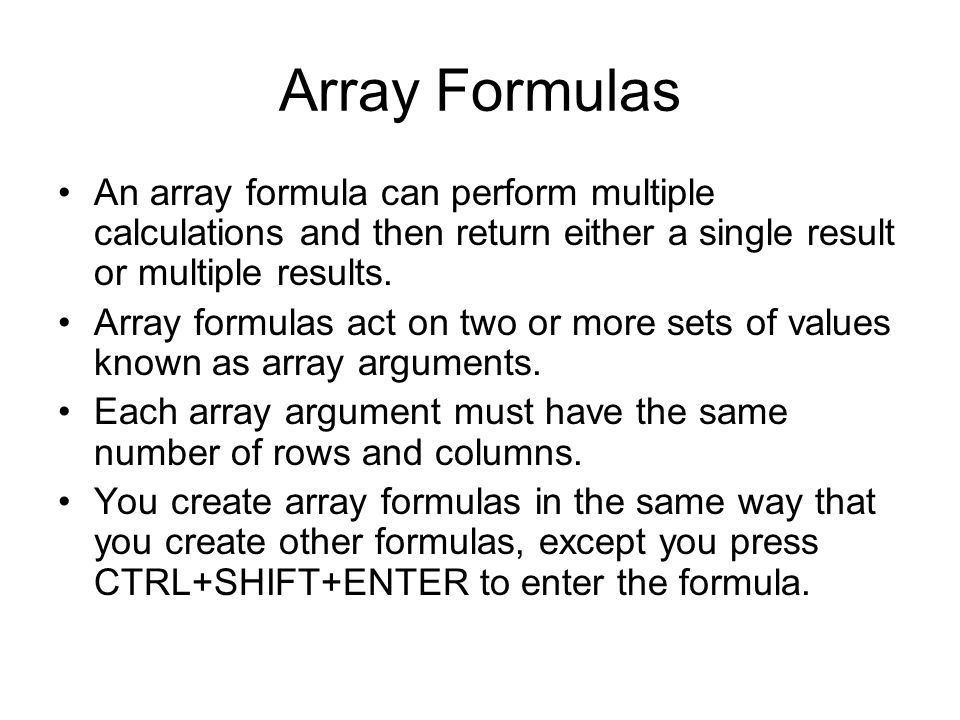 Array Formulas An array formula can perform multiple calculations and then return either a single result or multiple results.