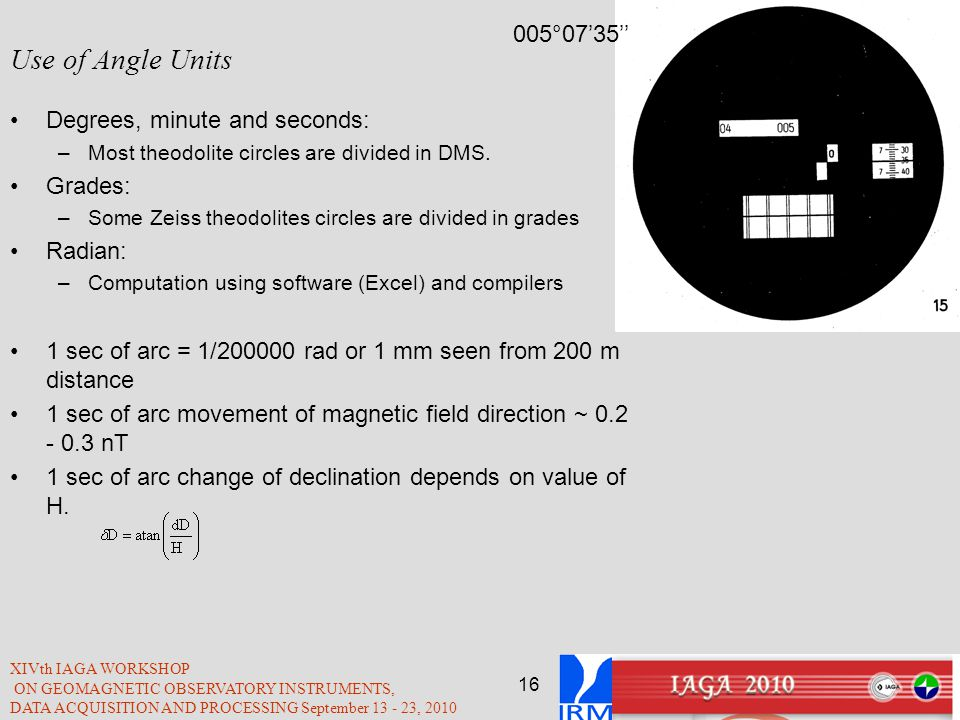 Use of Angle Units 005°07'35'' Degrees, minute and seconds: Grades: