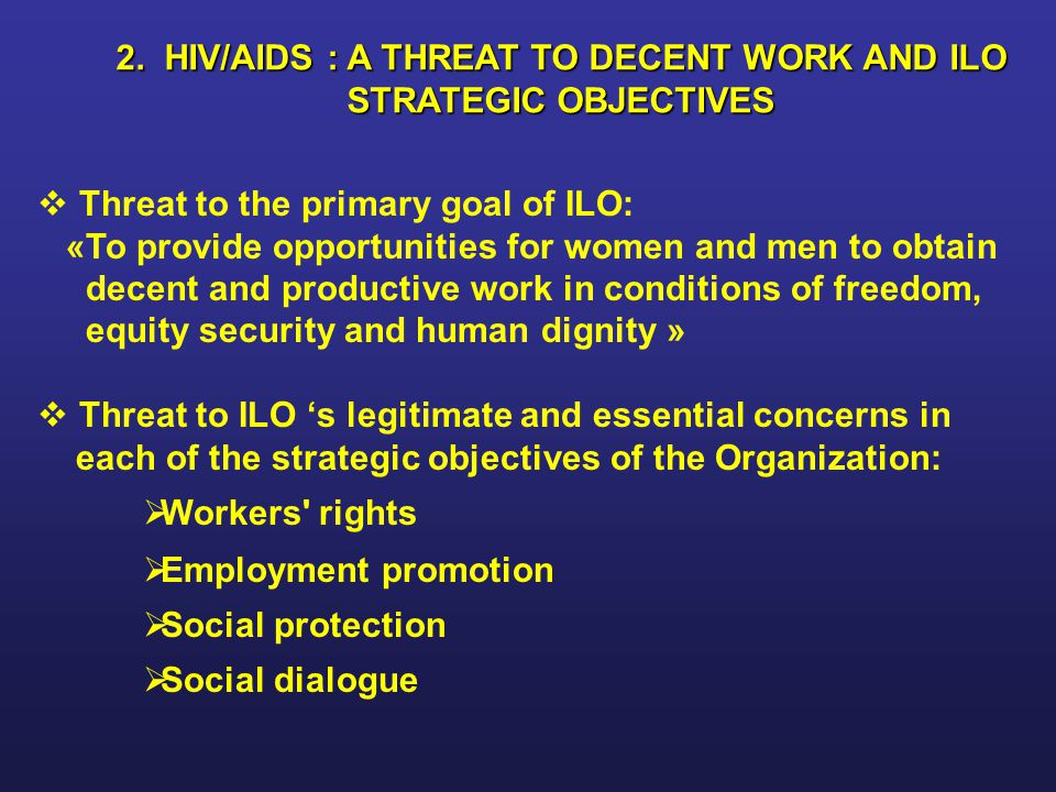 2. HIV/AIDS : A THREAT TO DECENT WORK AND ILO STRATEGIC OBJECTIVES