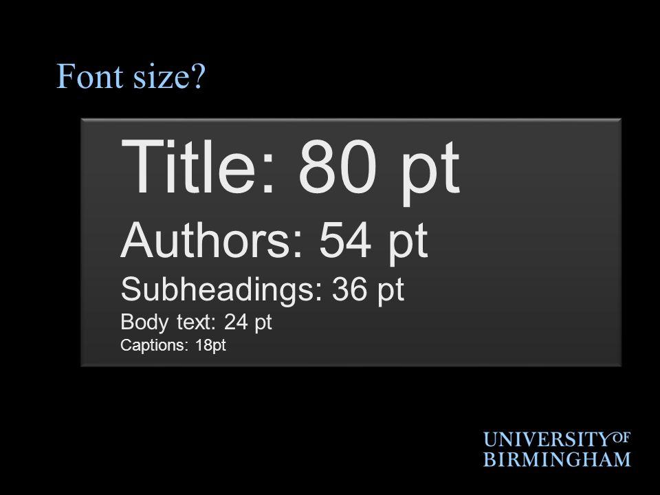 Title: 80 pt Authors: 54 pt Font size Subheadings: 36 pt
