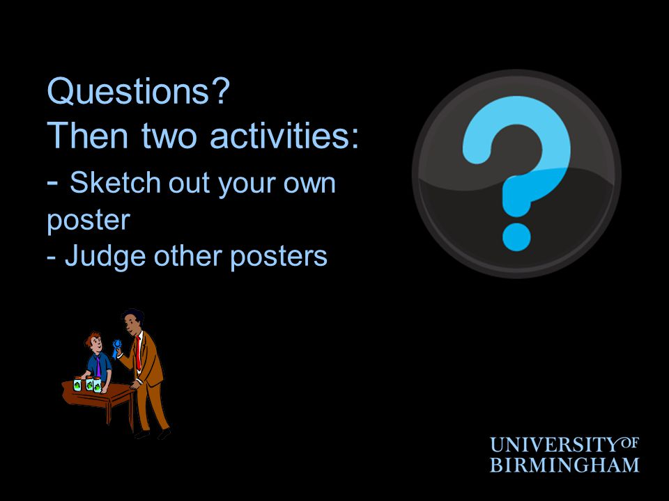 Questions Then two activities: - Sketch out your own poster - Judge other posters
