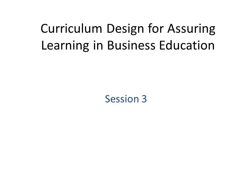 Curriculum Design for Assuring Learning in Business Education