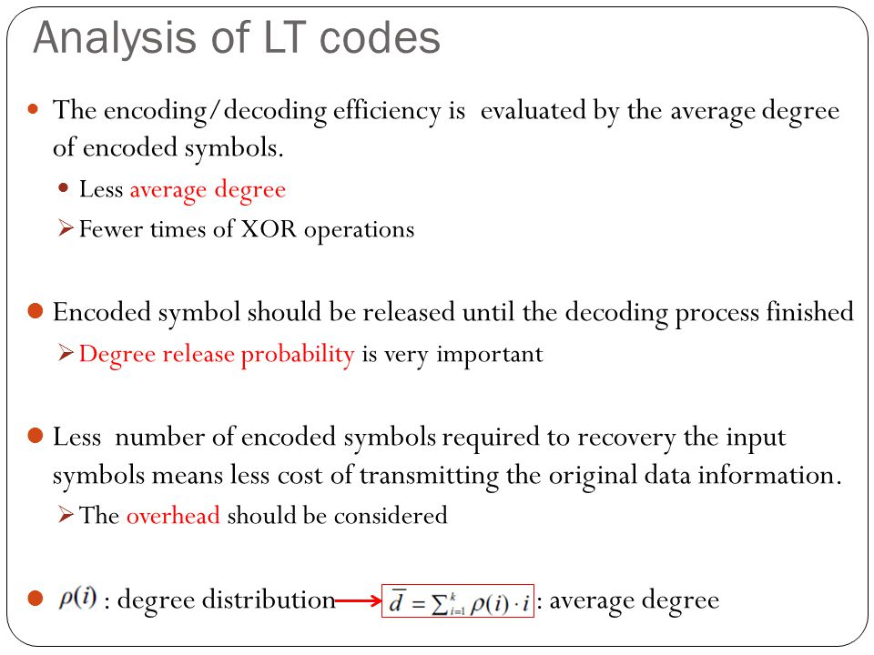 Analysis of LT codes The encoding/decoding efficiency is evaluated by the average degree of encoded symbols.