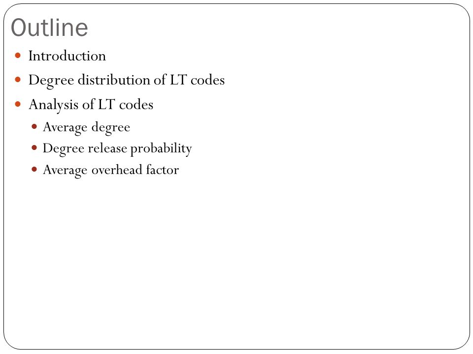 Outline Introduction Degree distribution of LT codes