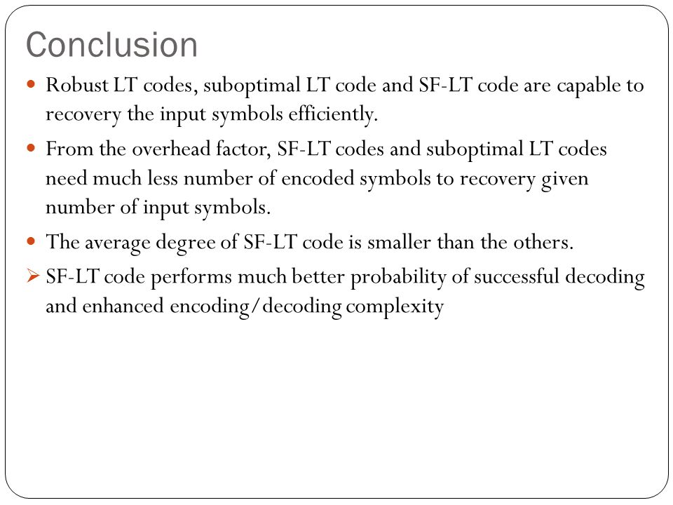 Conclusion Robust LT codes, suboptimal LT code and SF-LT code are capable to recovery the input symbols efficiently.