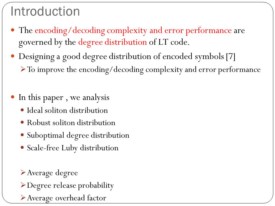 Introduction The encoding/decoding complexity and error performance are governed by the degree distribution of LT code.