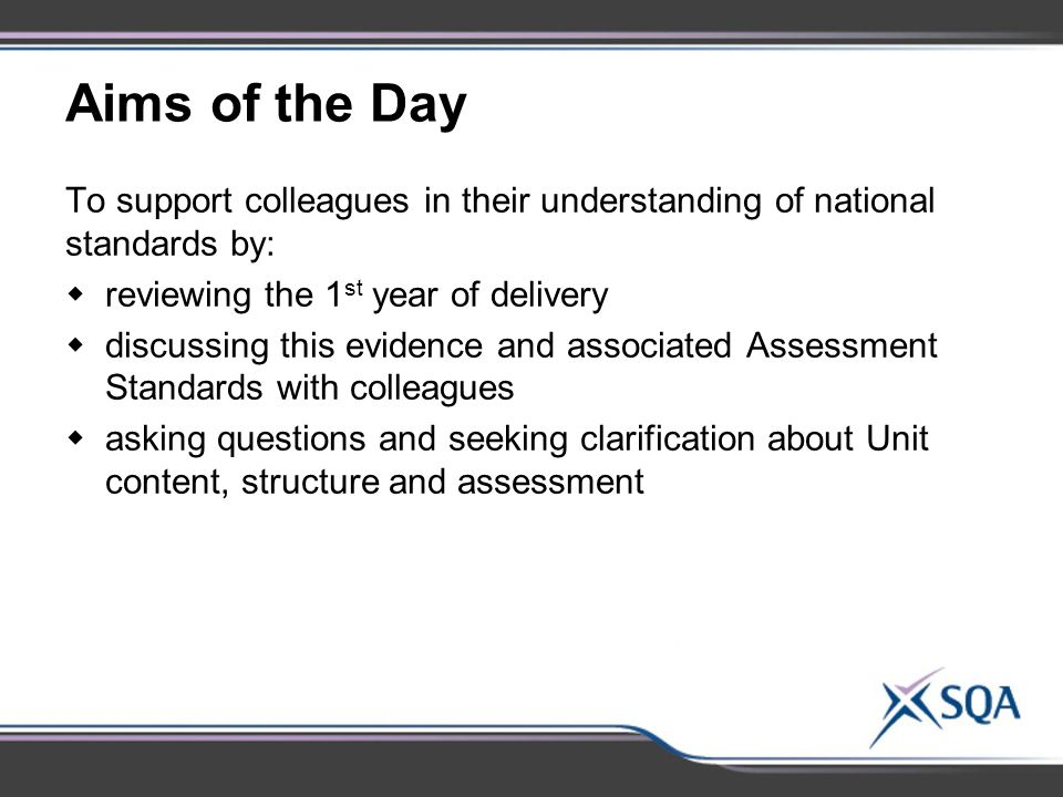 Aims of the Day To support colleagues in their understanding of national standards by: reviewing the 1st year of delivery.