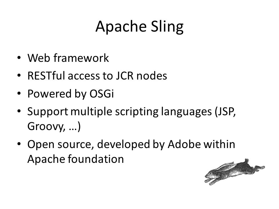 Apache Sling Web framework RESTful access to JCR nodes Powered by OSGi