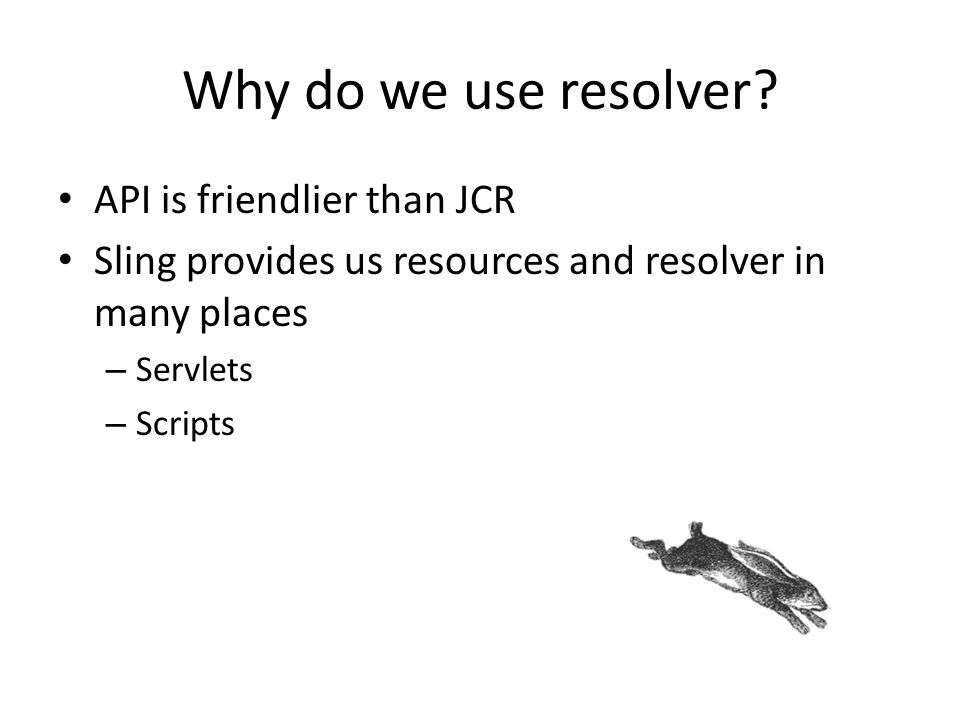 Why do we use resolver API is friendlier than JCR