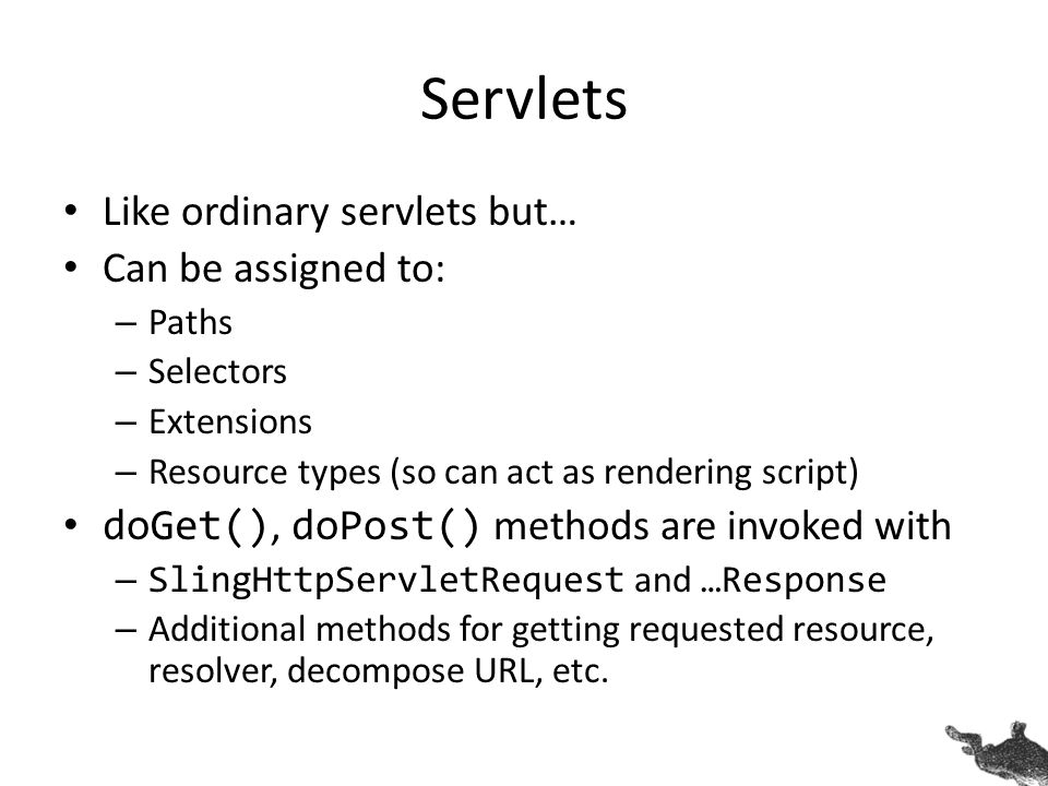 Servlets Like ordinary servlets but… Can be assigned to: