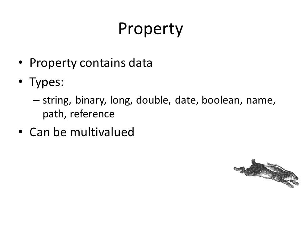 Property Property contains data Types: Can be multivalued