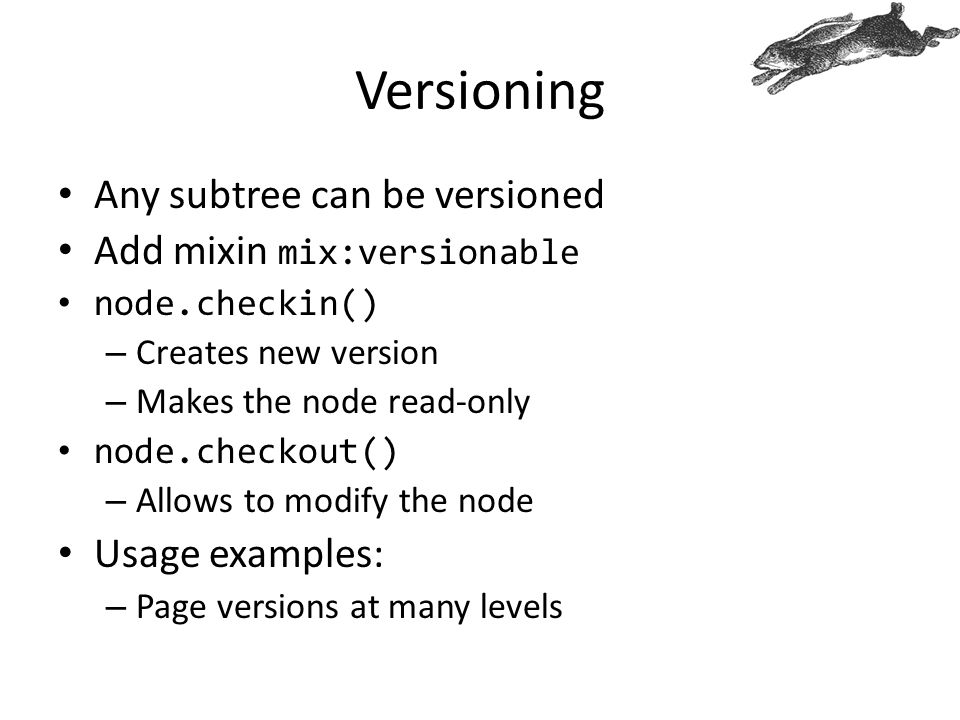 Versioning Any subtree can be versioned Add mixin mix:versionable